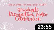 MSSP 2021 Graduate Recognition Video Celebration