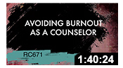 RC671: Avoiding Burnout As A Counselor